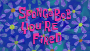 SpongeBob You're Fired