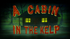 A Cabin in the Kelp