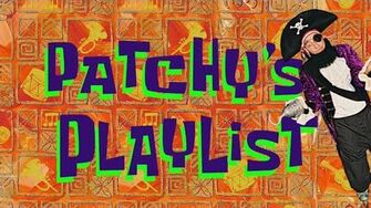 """Patchy's Playlist""- All Patchy Segments"