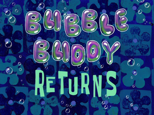 Bubble Buddy Returns title card