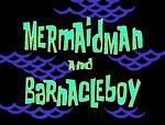 Mermaid Man and Barnacle Boy title card