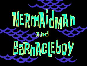 Mermaid Man and Barnacle Boy title card