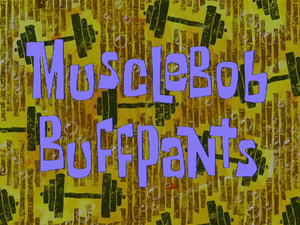 MuscleBob BuffPants title card