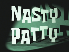 Nasty Patty title card