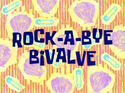 Rock-a-Bye Bivalve title card