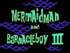 Mermaid Man and Barnacle Boy III title card