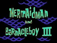 Mermaid Man and Barnacle Boy III title card