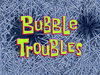 Bubble Troubles title card