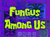 Fungus Among Us title card