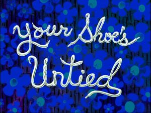 Your Shoe's Untied
