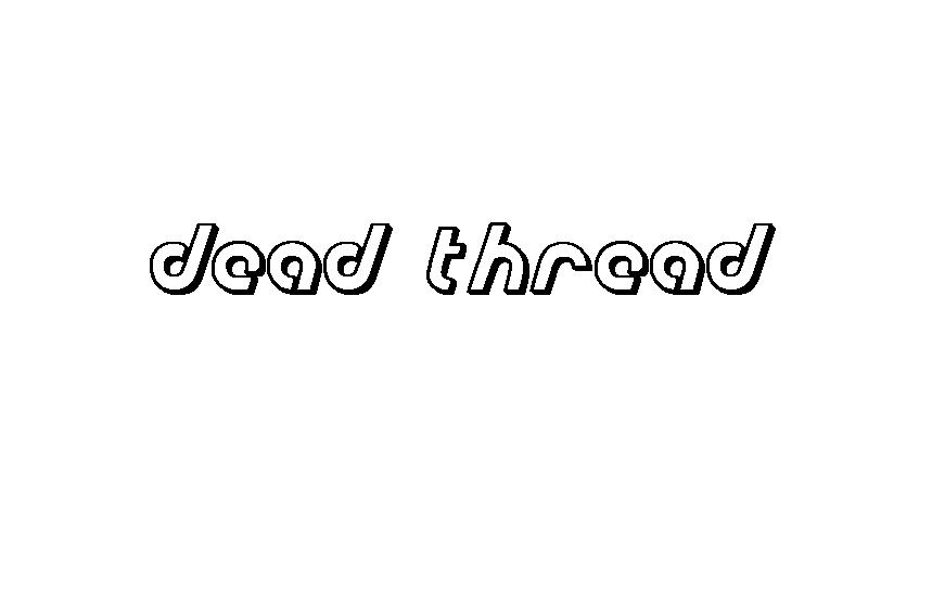Dead thread