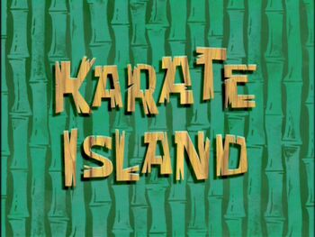 Karate Island Encyclopedia Spongebobia Fandom Powered By Wikia