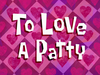 To Love a Patty title card