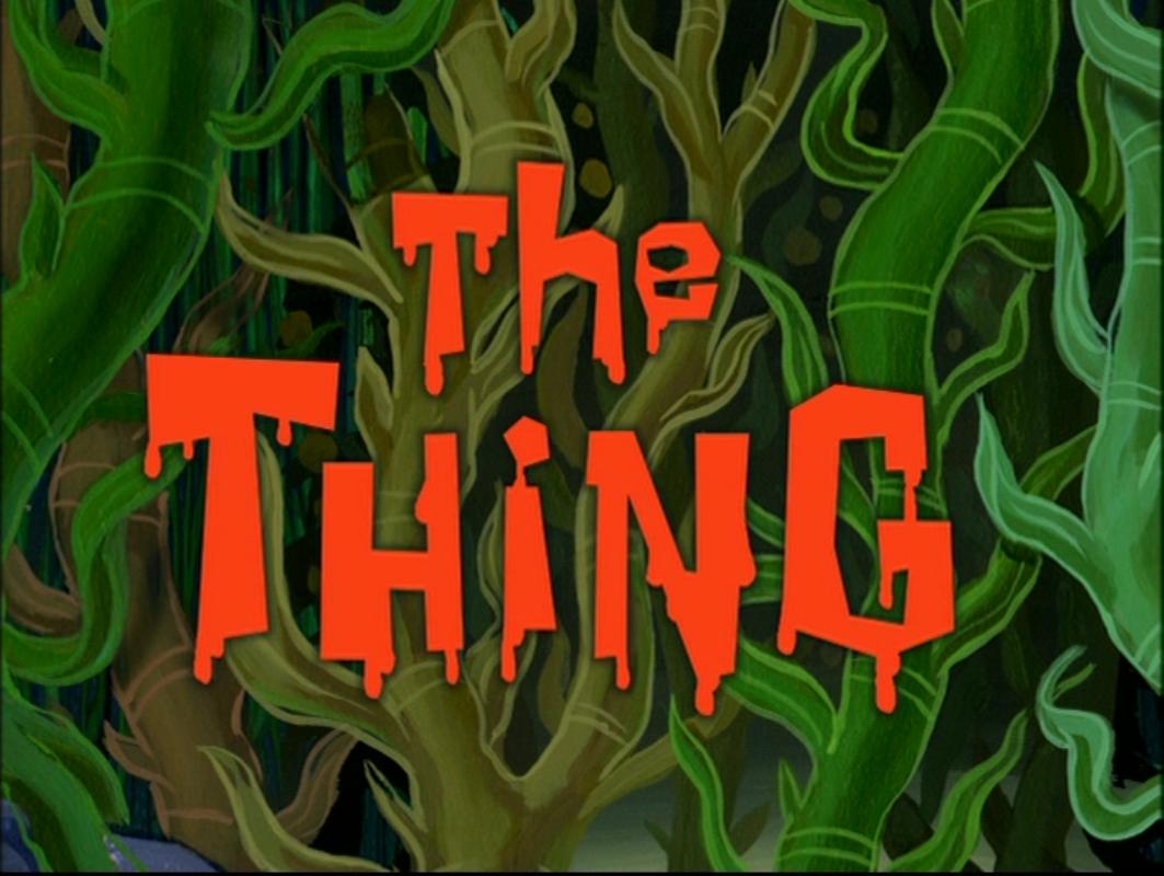 the thing encyclopedia spongebobia fandom powered by wikia