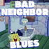 Bad Neighbor Blues 010