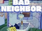 Bad Neighbor Blues