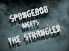 SpongeBob Meets the Strangler title card