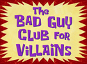 The Bad Guy Club for Villains title card