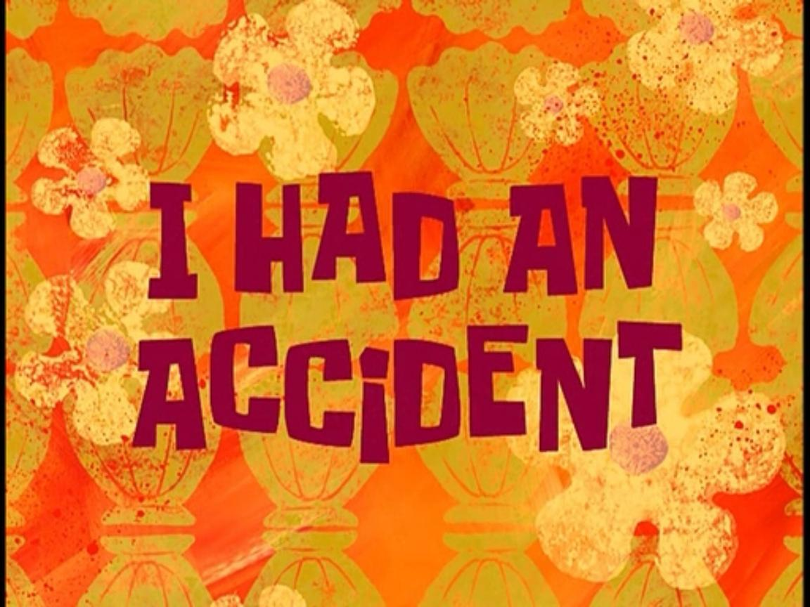 i had an accident transcript encyclopedia spongebobia fandom
