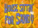 House Sittin' For Sandy