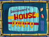 Squidward's House Party