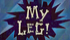 My Leg!