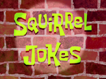 Squirrel Jokes title card