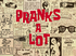 Pranks a Lot title card
