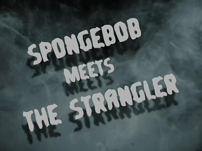 Spongebob Meets The Strangler Encyclopedia Spongebobia Fandom