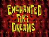 Enchanted Tiki Dreams title card
