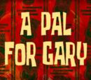 A Pal for Gary