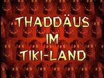 145b. Thaddäus im Tiki-Land