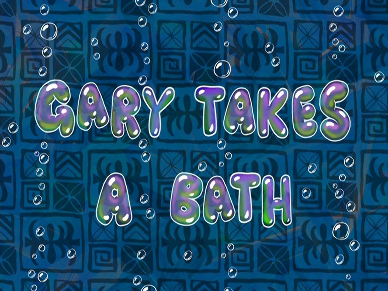 What Is Bath In French gary takes a bath | encyclopedia spongebobia | fandom