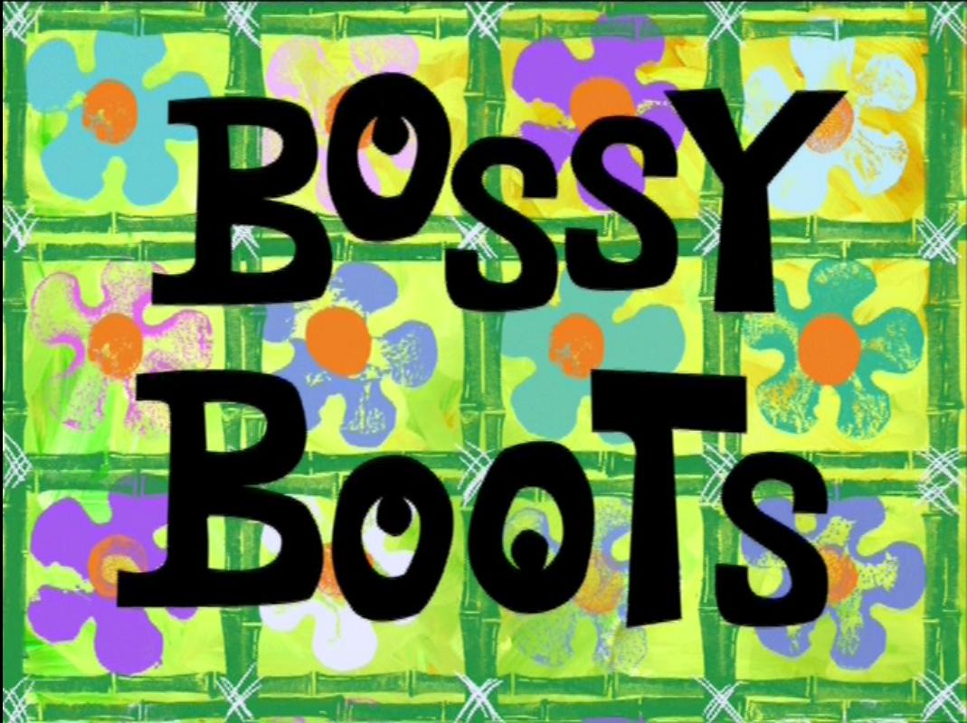 Bossy Boots | Encyclopedia SpongeBobia | FANDOM powered by Wikia