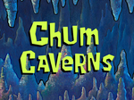 Chum Caverns title card