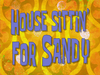 House Sittin' for Sandy title card