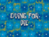Dying for Pie voice-over title card