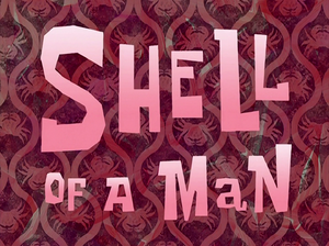 Shell of a Man title card