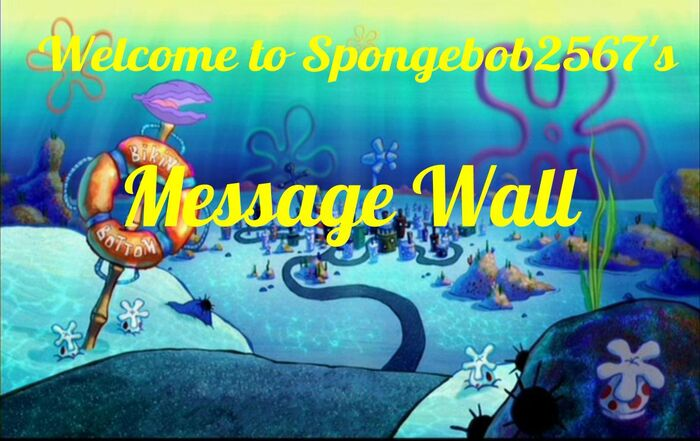 Spongebob2567's Message Wall (1)