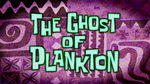 The Ghost of Plankton