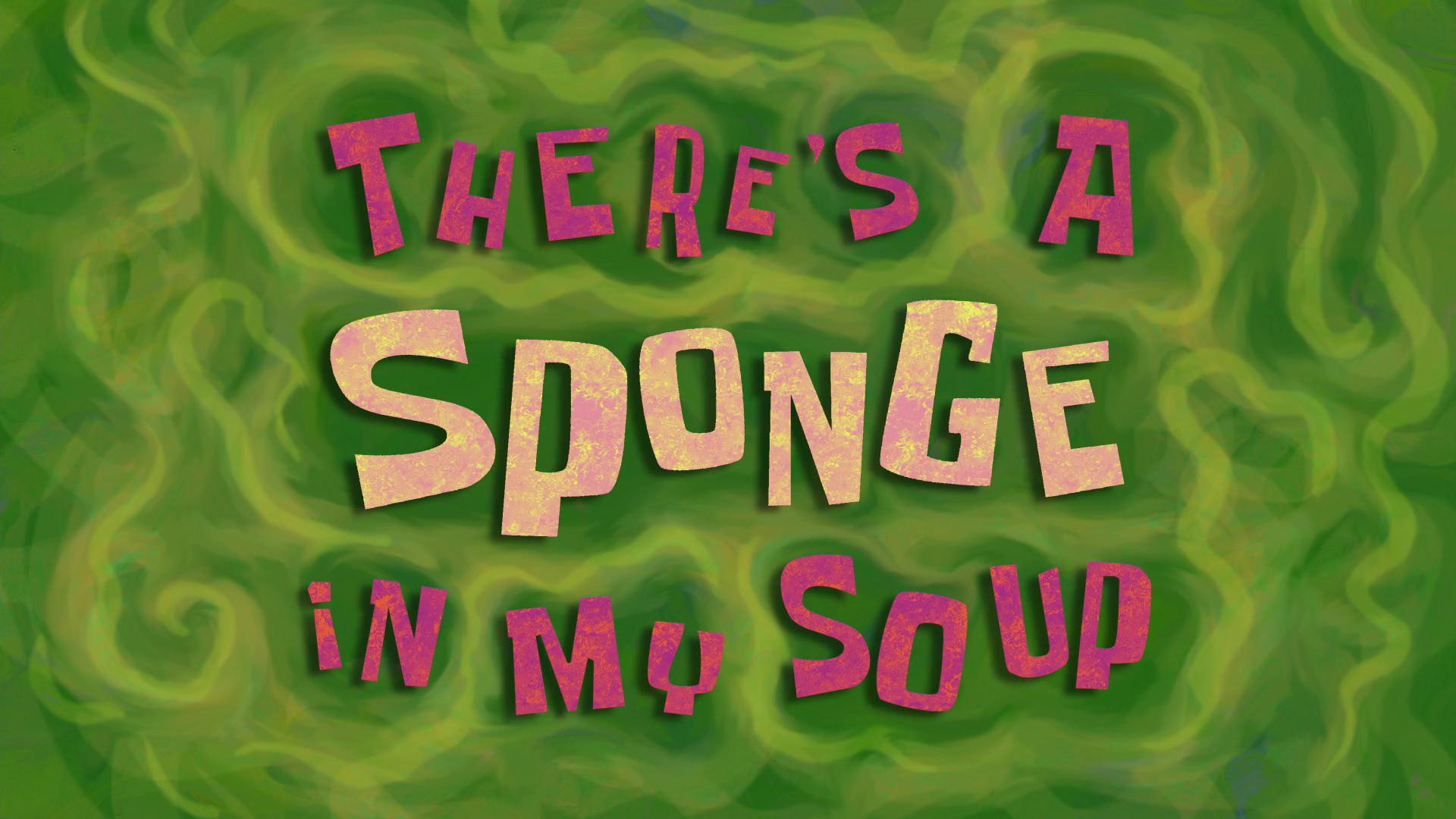 There\'s a Sponge in My Soup | Encyclopedia SpongeBobia | FANDOM ...