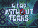 A Day Without Tears title card