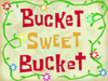 Bucket Sweet Bucket title card