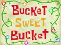 Bucket Sweet Bucket title card