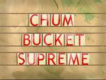 Chum Bucket Supreme