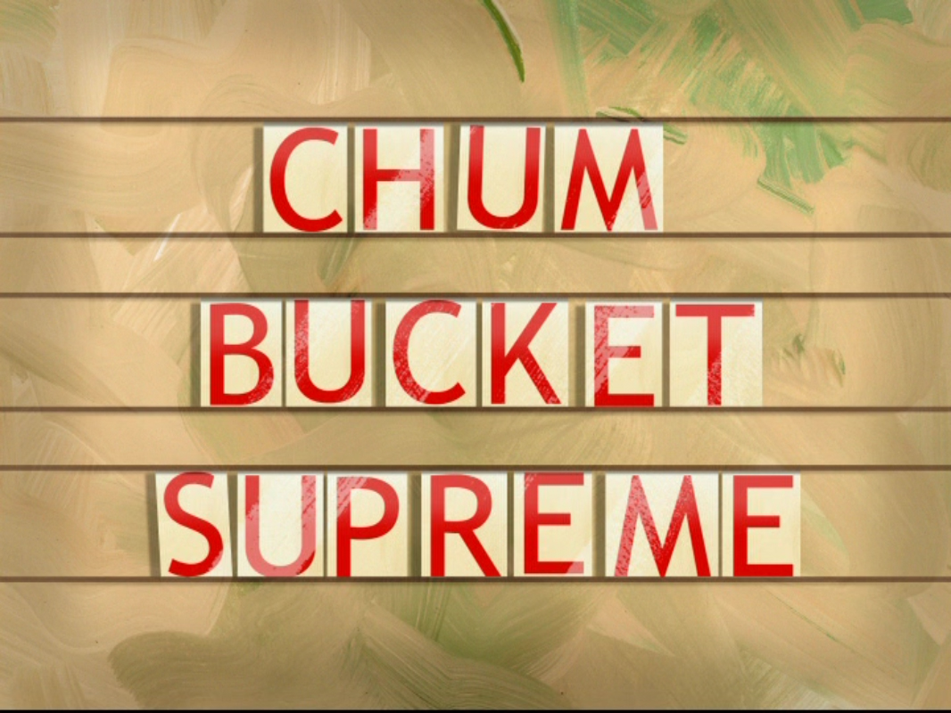 Chum Bucket Supremetranscript Encyclopedia Spongebobia Fandom