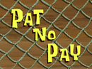 Pat No Pay title card