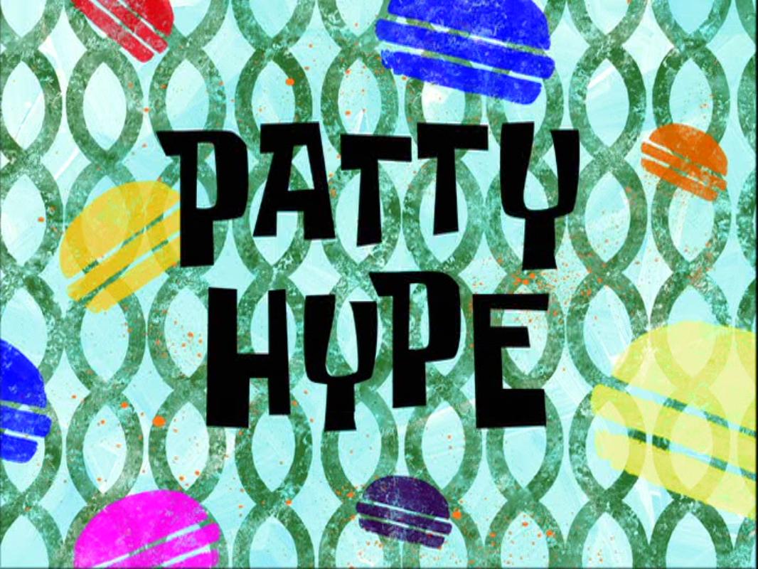 Patty Hype (transcript) | Encyclopedia SpongeBobia | FANDOM powered ...