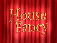 House Fancy