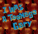 I Was a Teenage Gary (transcript)